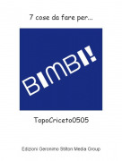 TopoCriceto0505 - 7 cose da fare per...