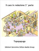 Topopapugo - Il caos in redazione 3° parte