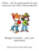 Blogger di Sogni - anzi, per tuttissimi!! - @info - per le partecipanti al mio concorso sul Club TomorrowGirls