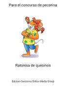 Ratonisa de quesinos - Para el concurso de pecorina
