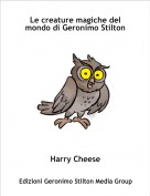 Harry Cheese - Le creature magiche del mondo di Geronimo Stilton