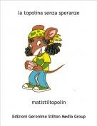 matistiltopolin - la topolina senza speranze