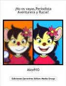 Alex910 - ¡No os vayas,Periodista Aventurera y Rucia!