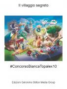 #ConcorsoBiancaTopalex10 - Il villaggio segreto