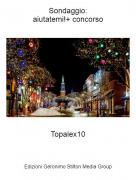Topalex10 - Sondaggio:aiutatemi!+ concorso
