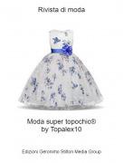 Moda super topochic® by Topalex10 - Rivista di moda