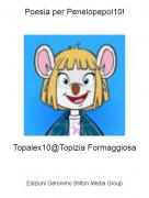Topalex10@Topizia Formaggiosa - Poesia per Penelopepol10!