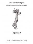 Topalex10 - Lezioni di disegno(Non volevo copiare nessuno se qualcuno l'ha fatto)