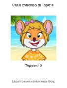 Topalex10 - Per il concorso di Topizia