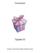 Topalex10 - Concorso!