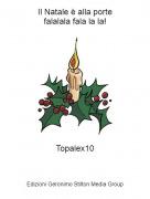 Topalex10 - Il Natale è alla portefalalala fala la la!