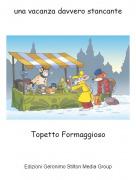 Topetto Formaggioso - una vacanza davvero stancante