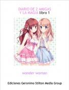 wonder woman - DIARIO DE 2 AMIGAS Y LA MAGIA libro 1