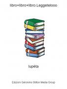lupèta - libro+libro+libro.Leggetelooo