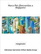 megatoon - Marco Rat:¡Bienvenidos a Megápolis!