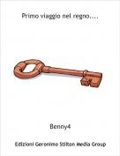 Benny4 - Primo viaggio nel regno....