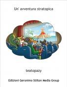 teatopazy - Un' avventura stratopica