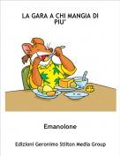 Emanolone - LA GARA A CHI MANGIA DI PIU'