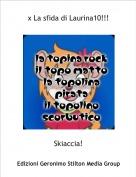 Skiaccia! - x La sfida di Laurina10!!!