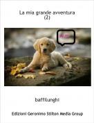 baffilunghi - La mia grande avventura(2)