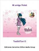 TeaStilTon13 - Mi amiga Violet