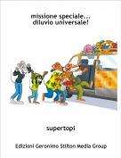 supertopi - missione speciale...diluvio universale!