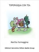 Martha formaggina - TOPOPASQUA CON TEA