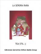 TEA STIL ;) - LA SEÑORA RARA