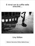 Livy Stilton - E vivrai con le cuffie nelle orecchie...