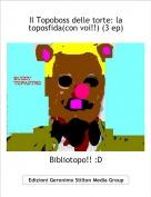 Bibliotopo!! :D - Il Topoboss delle torte: la toposfida(con voi!!) (3 ep)