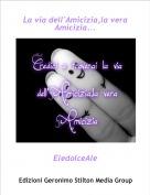 EledolceAle - La via dell'Amicizia,la vera Amicizia...