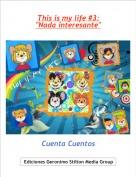 """Cuenta Cuentos - This is my life #3:""""Nada interesante"""""""