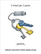 _paulina_ - 3 chiavi per 3 porte