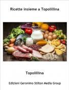 Topolillina - Ricette insieme a Topolillina