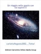 carlotta9agosto2002...Totta! - Un viaggio nello spazio con voi topini!!!!