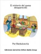 Por:Ratdulcecita - El misterio del queso desaparecido