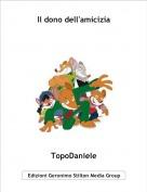 TopoDaniele - Il dono dell'amicizia