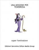 super fontinalove - UNA MISSIONE PER TENEBROSA