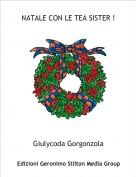 Giulycoda Gorgonzola - NATALE CON LE TEA SISTER !