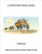 TOPOJIN - L'AVVENTURA SENZA SENSO