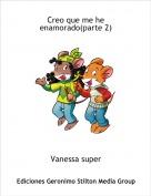 Vanessa super - Creo que me he enamorado(parte 2)