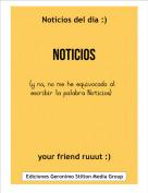 your friend ruuut :) - Noticios del día :)