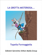 Topella Formaggiella - LA GROTTA MISTERIOSA...