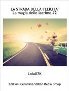 Lola07K - LA STRADA DELLA FELICITA'La magia delle lacrime #2