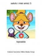 topoaida - saluto i miei amici 3