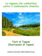 Testi di TopemiIllustrazioni di Topemi - La ragazza che combatteva contro il cambiamento climatico