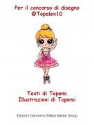 Testi di TopemiIllustrazioni di Topemi - Per il concorso di disegno@Topalex10