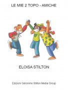 ELOISA STILTON - LE MIE 2 TOPO - AMICHE