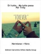 Hermione-->Vero - Eri tutto...Ma tutto passaPer Trilly
