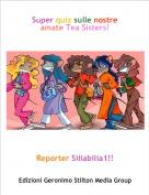 Reporter Siliabilia1!! - Super quiz sulle nostre amate Tea Sisters!